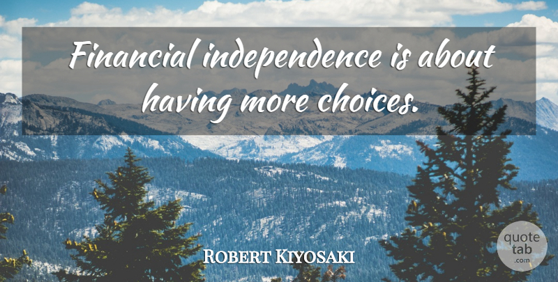 Robert Kiyosaki Quote About Inspirational, Life, Motivational: Financial Independence Is About Having...
