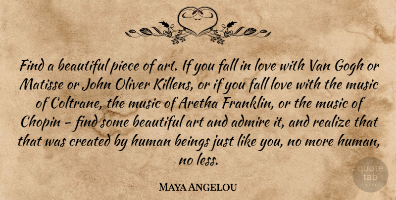 Maya Angelou Quote About Beautiful, Art, Falling In Love: Find A Beautiful Piece Of...