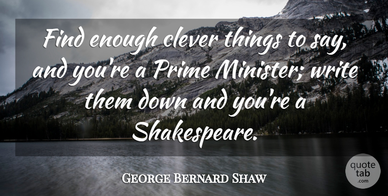 George Bernard Shaw Quote About Clever, Silly, Writing: Find Enough Clever Things To...