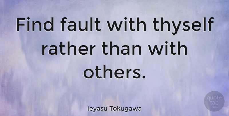 Ieyasu Tokugawa Quote About Faults, Thyself: Find Fault With Thyself Rather...