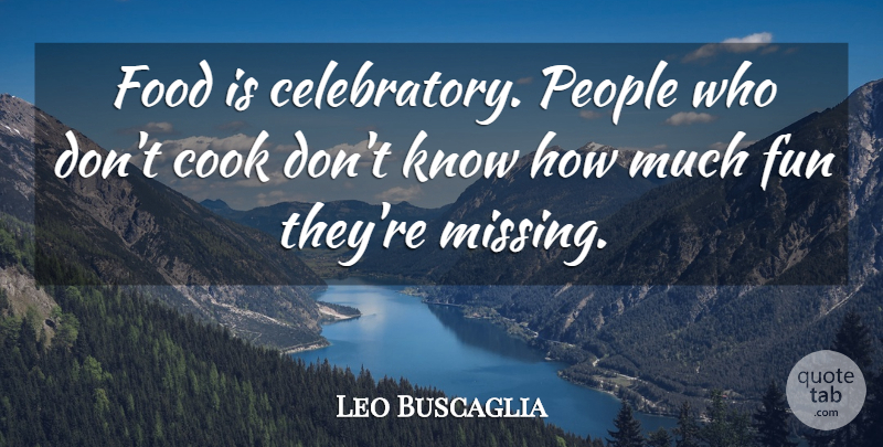 Leo Buscaglia Quote About Cook, Food, People: Food Is Celebratory People Who...