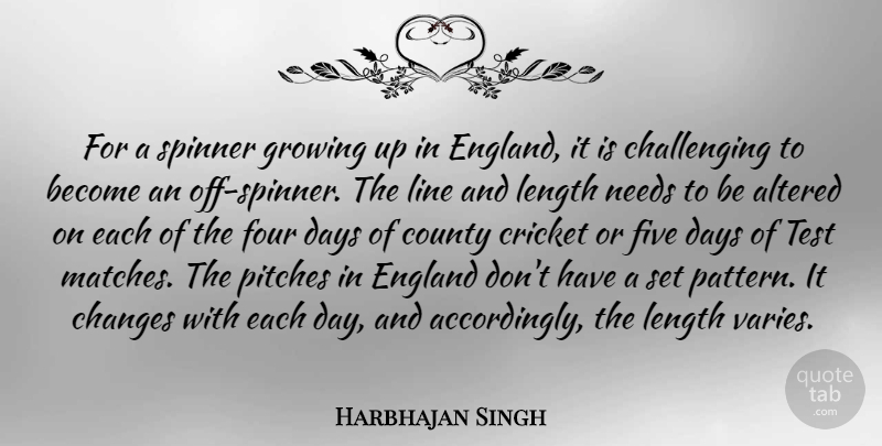 Harbhajan Singh Quote About Altered, Changes, County, Cricket, Days: For A Spinner Growing Up...