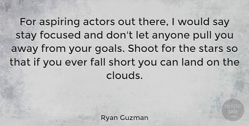 Ryan Guzman Quote About Stars, Fall, Land: For Aspiring Actors Out There...