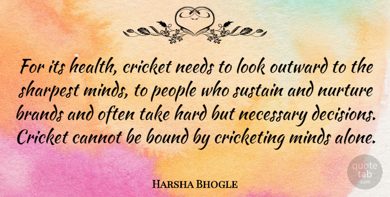Harsha Bhogle Quote About Alone, Bound, Brands, Cannot, Cricket: For Its Health Cricket Needs...