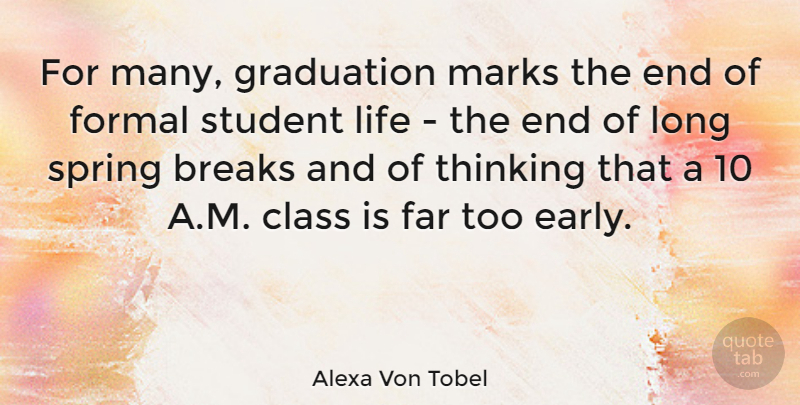 Alexa Von Tobel Quote About Breaks, Class, Far, Formal, Graduation: For Many Graduation Marks The...