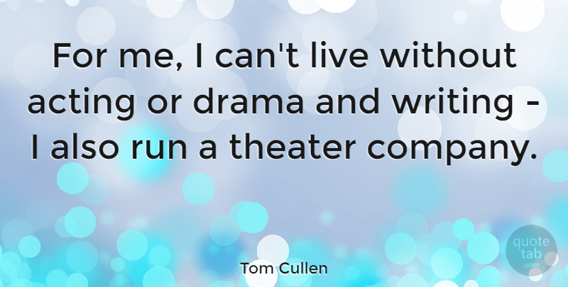 Tom Cullen Quote About Run, Theater: For Me I Cant Live...