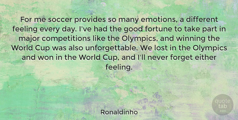 Ronaldinho Quote About Cup, Either, Feeling, Forget, Fortune: For Me Soccer Provides So...