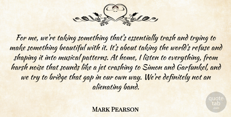 Mark Pearson Quote About Beautiful, Bridge, Crashing, Definitely, Gap: For Me Were Taking Something...
