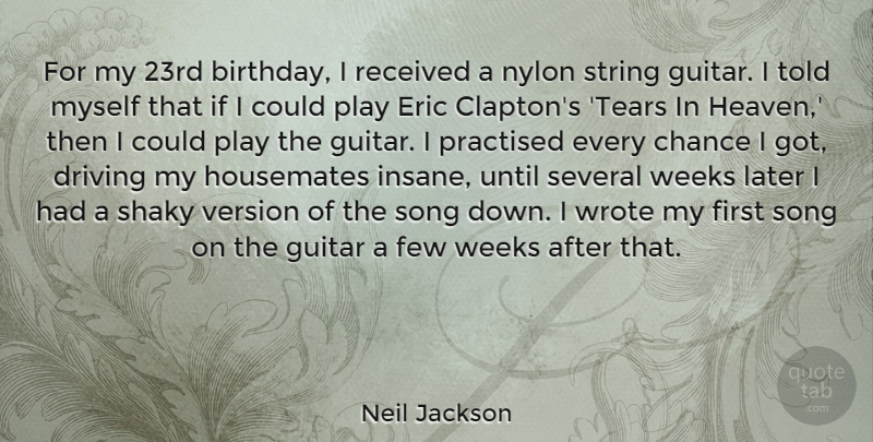 Neil Jackson Quote About Birthday, Chance, Driving, Eric, Few: For My 23rd Birthday I...