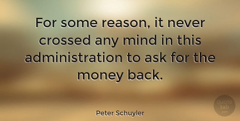 Peter Schuyler Quote About Crossed, Mind, Money: For Some Reason It Never...