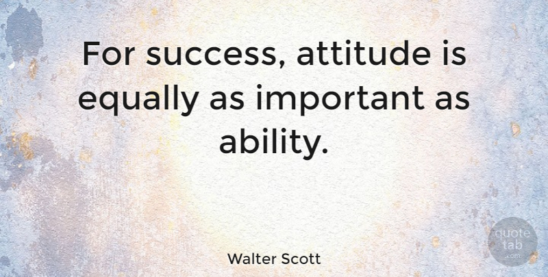 Walter Scott Quote About Success, Attitude, Important: For Success Attitude Is Equally...