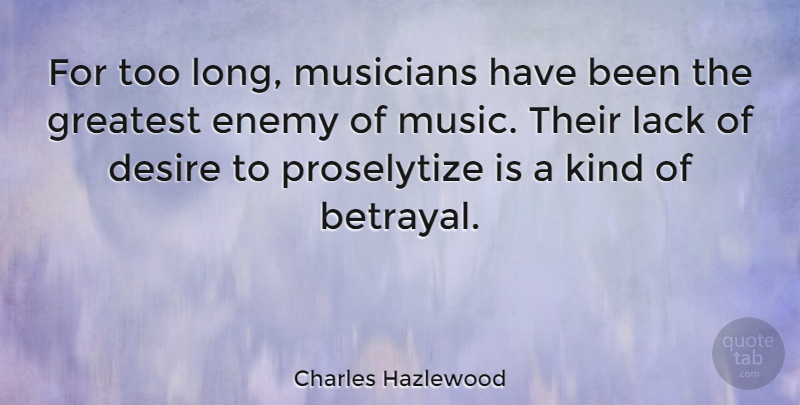 Charles Hazlewood Quote About Betrayal, Long, Enemy: For Too Long Musicians Have...