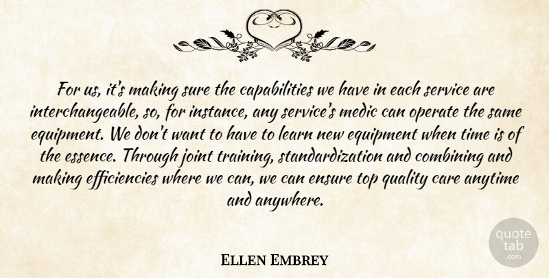 Ellen Embrey Quote About Anytime, Care, Combining, Ensure, Equipment: For Us Its Making Sure...