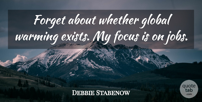 Debbie Stabenow Quote About Jobs, Focus, Global Warming: Forget About Whether Global Warming...