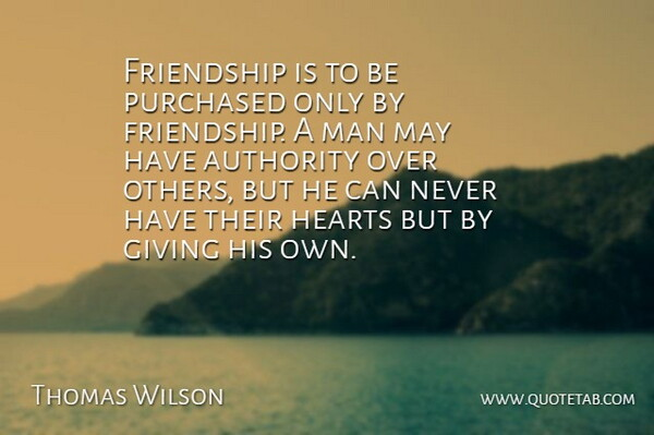 Thomas F. Wilson Quote About Friendship, Real, Heart: Friendship Is To Be Purchased...