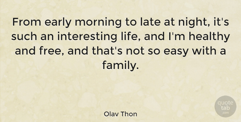 Olav Thon Quote About Early, Easy, Family, Healthy, Late: From Early Morning To Late...