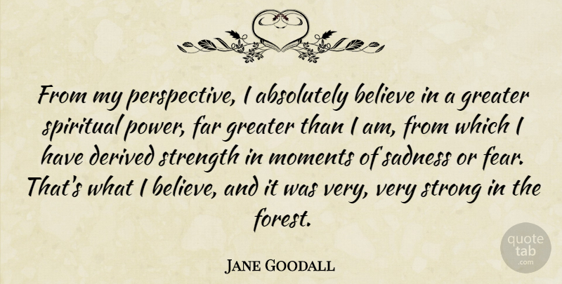 Jane Goodall Quote About Spiritual, Strong, Believe: From My Perspective I Absolutely...