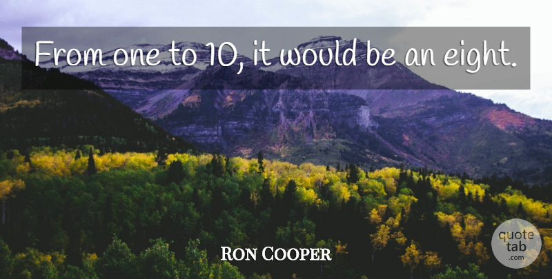 Ron Cooper Quote About undefined: From One To 10 It...