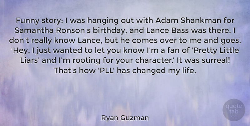 Ryan Guzman Quote About Liars, Character, Fans: Funny Story I Was Hanging...