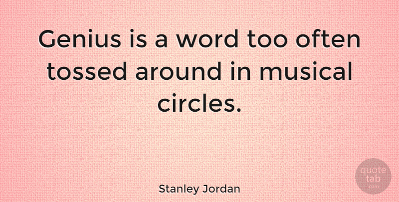 Stanley Jordan Quote About Music, Circles, Musical: Genius Is A Word Too...