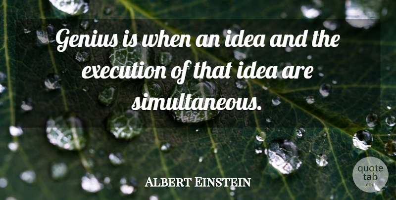 Albert Einstein Quote About Ideas, Execution, Genius: Genius Is When An Idea...