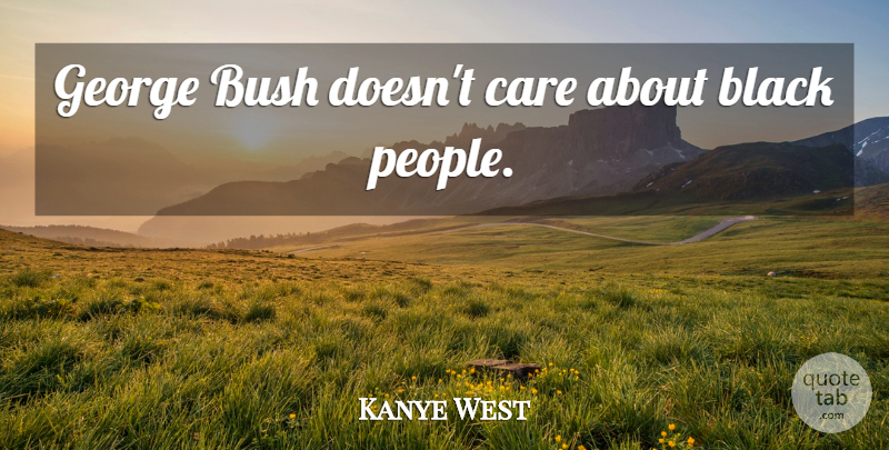 Kanye West Quote About Rapper, People, Black: George Bush Doesnt Care About...