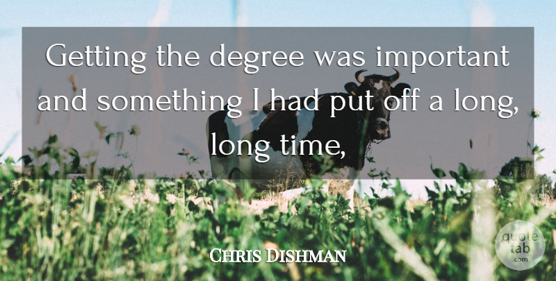 Chris Dishman Quote About Degree: Getting The Degree Was Important...