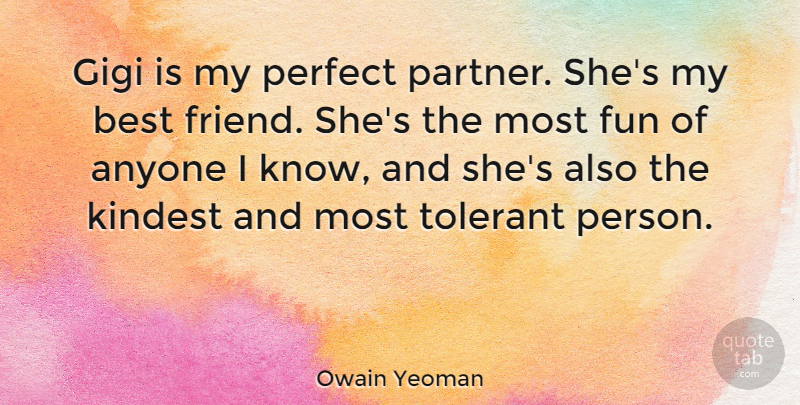 Owain Yeoman Quote About Anyone, Best, Kindest, Tolerant: Gigi Is My Perfect Partner...