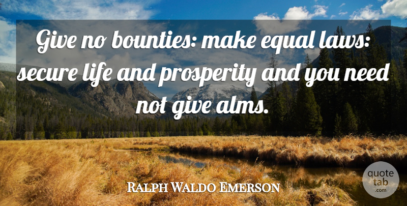 Ralph Waldo Emerson Quote About Law, Giving, Needs: Give No Bounties Make Equal...