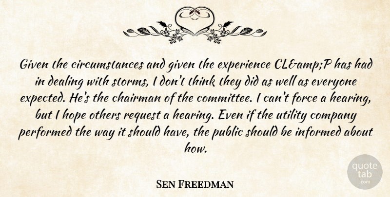 Sen Freedman Quote About Chairman, Circumstance, Company, Dealing, Experience: Given The Circumstances And Given...