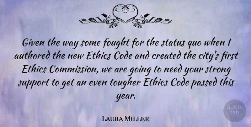 Laura Miller Quote About Code, Created, Fought, Given, Passed: Given The Way Some Fought...