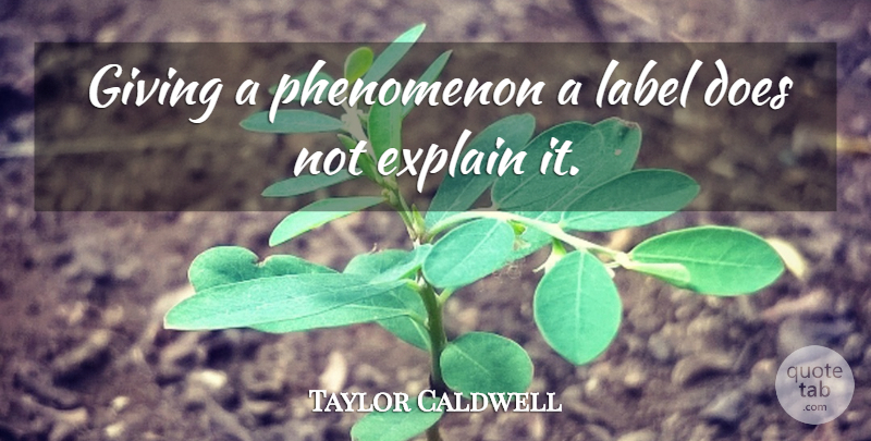 Taylor Caldwell Quote About Giving, Doe, Labels: Giving A Phenomenon A Label...