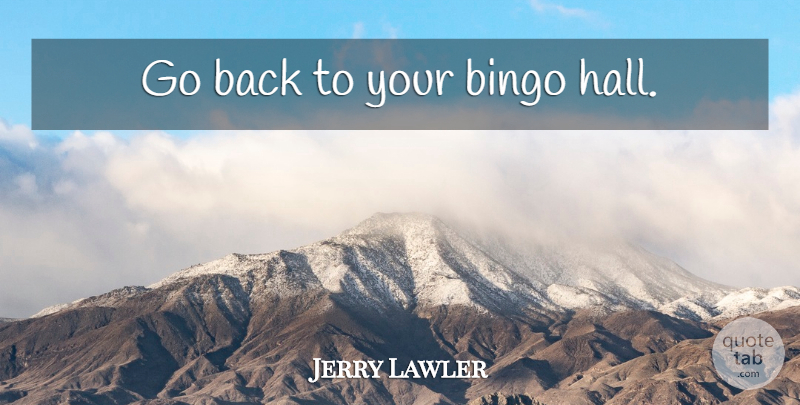 Jerry Lawler Go Back To Your Bingo Hall Quotetab