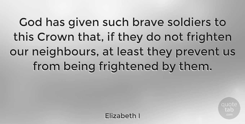 Elizabeth I Quote About Brave, Scary, Soldier: God Has Given Such Brave...