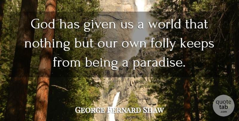 George Bernard Shaw Quote About Paradise, World, Given: God Has Given Us A...