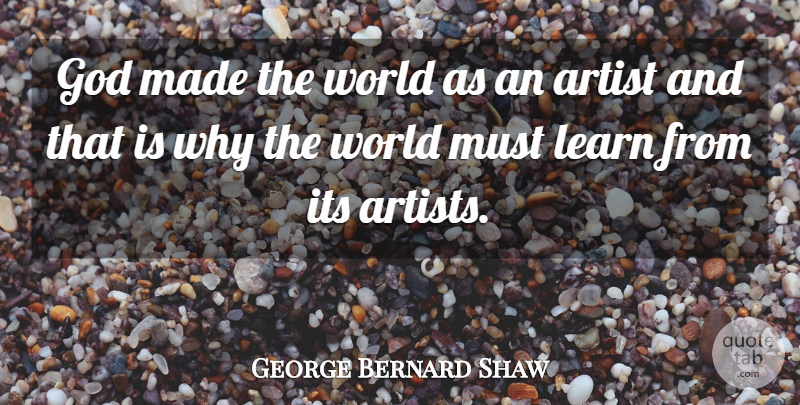 George Bernard Shaw Quote About Art, Artist, World: God Made The World As...