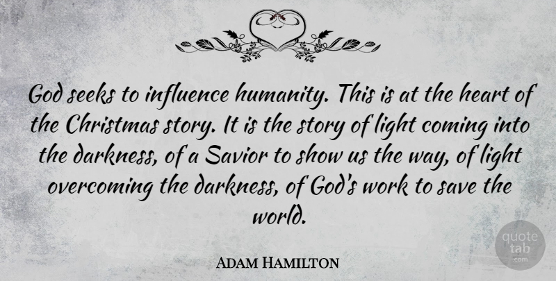 Adam Hamilton Quote About Christmas, Heart, Light: God Seeks To Influence Humanity...