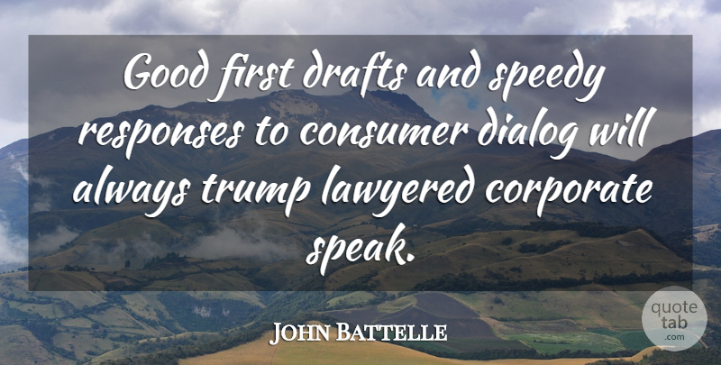 John Battelle Quote About Corporate, Dialog, Drafts, Good, Responses: Good First Drafts And Speedy...