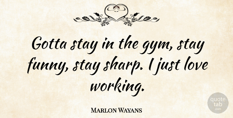 Marlon Wayans Quote About Gym: Gotta Stay In The Gym...