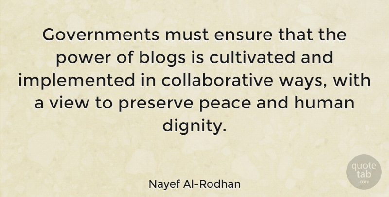 Nayef Al-Rodhan Quote About Blogs, Cultivated, Ensure, Human, Peace: Governments Must Ensure That The...