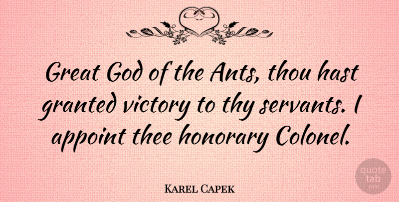 Karel Capek Quote About Victory, Ants, Granted: Great God Of The Ants...