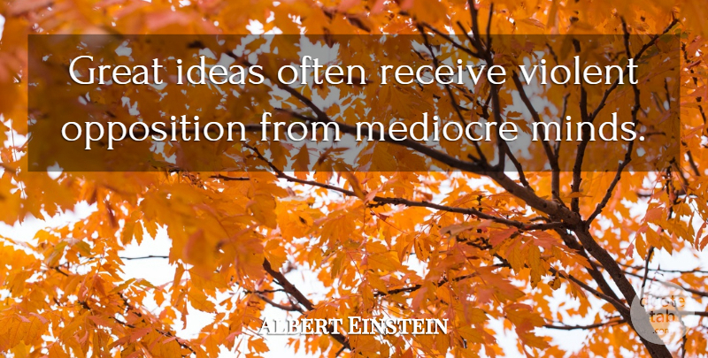 Albert Einstein Quote About Great, Ideas, Mediocre, Opposition, Receive: Great Ideas Often Receive Violent...