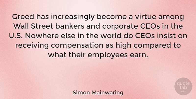 Simon Mainwaring Quote About Wall, Greed, Bankers: Greed Has Increasingly Become A...