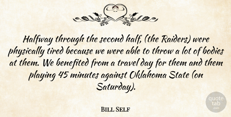 Bill Self Quote About Against, Bodies, Halfway, Minutes, Oklahoma: Halfway Through The Second Half...