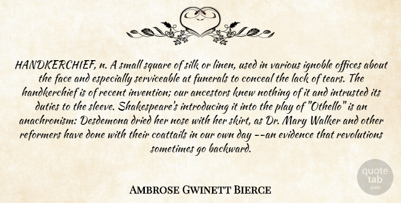 Ambrose Gwinett Bierce Quote About Ancestors, Conceal, Dried, Duties, Evidence: Handkerchief N A Small Square...