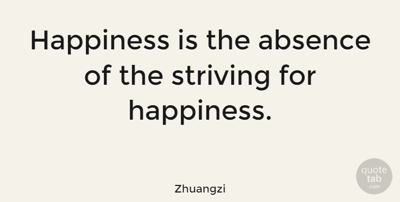 Zhuangzi Quote About Absence, Happiness: Happiness Is The Absence Of...