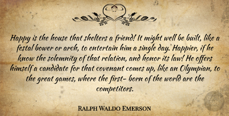 Ralph Waldo Emerson Quote About Friendship, Law, Games: Happy Is The House That...