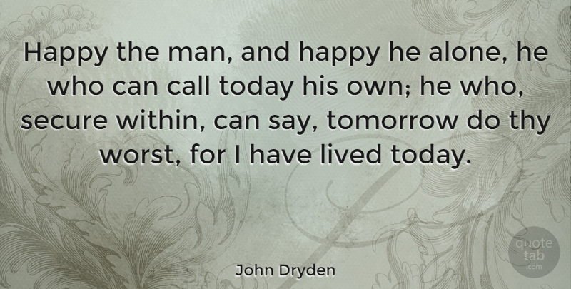 John Dryden Quote About Inspirational, Life, Being Happy: Happy The Man And Happy...