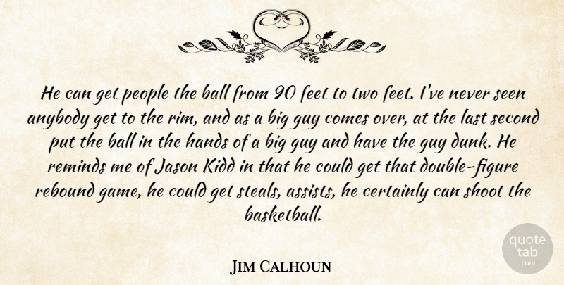 Jim Calhoun Quote About Anybody, Ball, Certainly, Feet, Guy: He Can Get People The...