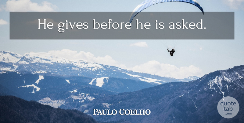 Paulo Coelho Quote About Life, Giving: He Gives Before He Is...